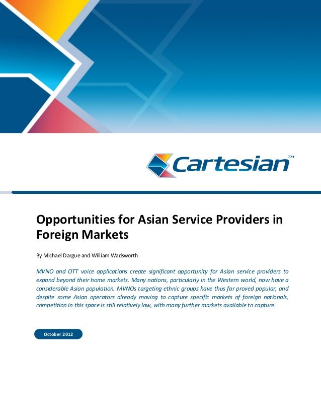 Opportunities for Asian Service Providers in Foreign Markets By Michael Dargue and William Wadsworth MVNO and OTT voice ap...