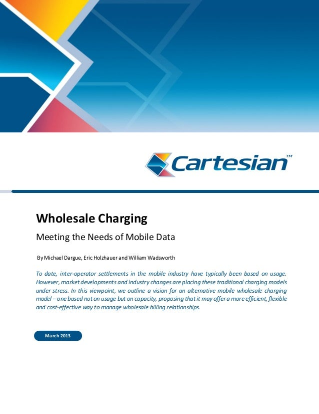 Wholesale Charging Meeting the Needs of Mobile Data By Michael Dargue, Eric Holzhauer and William Wadsworth To date, inter...