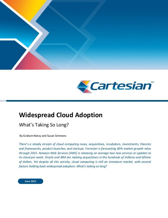 Widespread Cloud Adoption What's Taking So Long? By Graham Neray and Susan Simmons There's a steady stream of cloud comput...