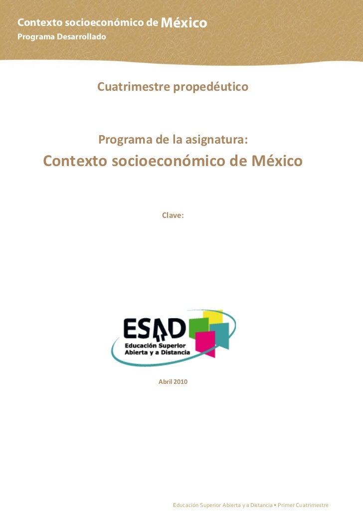 Contexto socioeconómico de MéxicoPrograma Desarrollado                  Cuatrimestre propedéutico                   Progra...