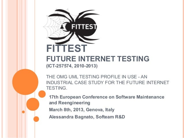FITTESTFUTURE INTERNET TESTING(ICT-257574, 2010-2013)THE OMG UML TESTING PROFILE IN USE - ANINDUSTRIAL CASE STUDY FOR THE ...