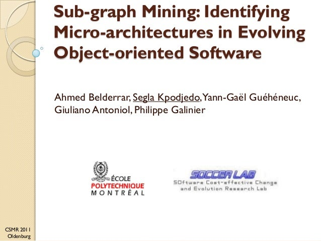 Sub-graph Mining: Identifying             Micro-architectures in Evolving             Object-oriented Software            ...