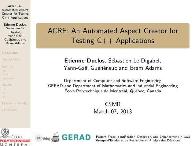 ACRE: AnAutomated AspectCreator for TestingC++ Applications Etienne Duclos,  S´bastien Le    e     Digabel,    Yann-Ga¨l  ...