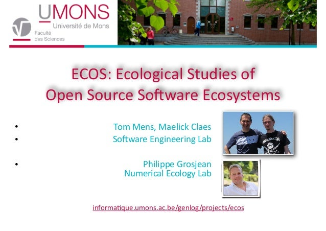 ECOS:  Ecological  Studies  of Open  Source  So6ware  Ecosystems • •  Tom  Mens,  Maelick  Claes   S...
