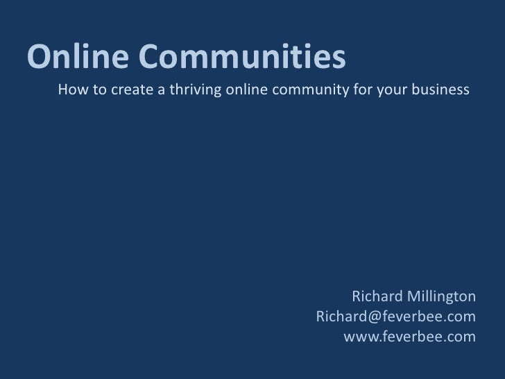 Online Communities<br />How to create a thriving online community for your business<br />Richard Millington<br />Richard@f...