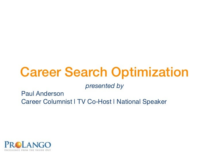 Career Search Optimization                     presented byPaul AndersonCareer Columnist | TV Co-Host | National Speaker
