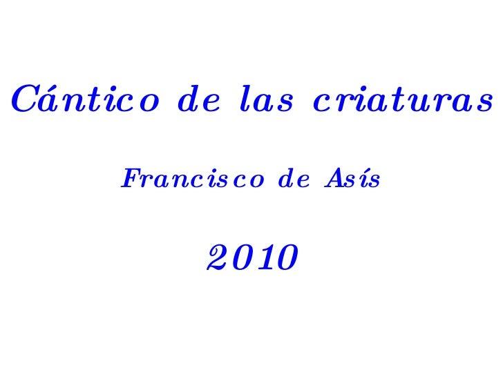 Cántico de las criaturas Francisco de Asís 2010