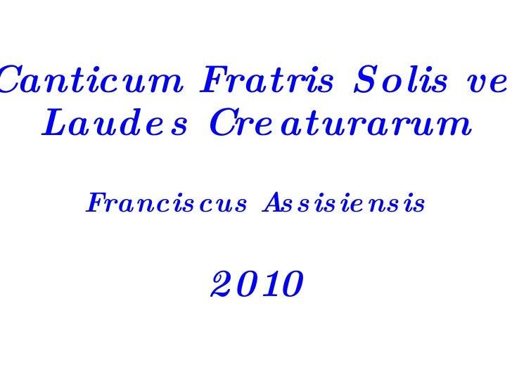 Canticum Fratris Solis vel Laudes Creaturarum Franciscus Assisiensis 2010