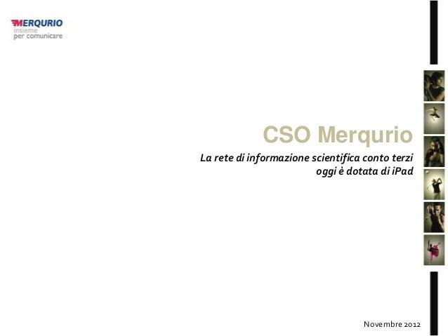 CSO MerqurioLa rete di informazione scientifica conto terzi                         oggi è dotata di iPad                 ...
