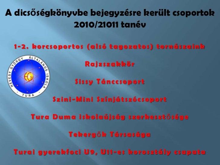A dicsőségkönyvbe bejegyzésre került csoportok  2010/21011 tanév<br />1-2. korcsoportos (alsó tagozatos) tornászaink<br />...
