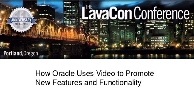 How Oracle Uses Video to Promote New Features and Functionality 1  @LavaCon