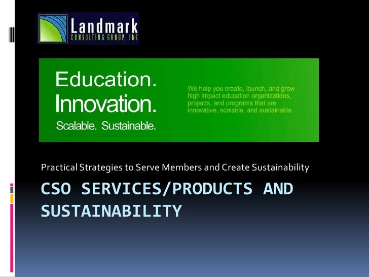Practical Strategies to Serve Members and Create Sustainability  CSO SERVICES/PRODUCTS AND SUSTAINABILITY