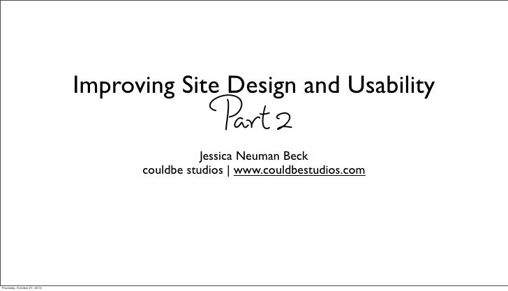 Improving Site Design and Usability                 Part 2                  Jessica Neuman Beck       couldbe studios | ww...
