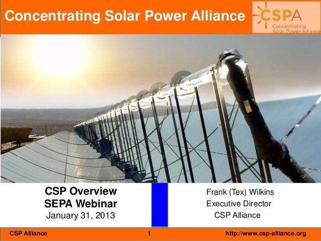 Concentrating Solar Power Alliance  CSP Overview SEPA Webinar  Frank (Tex) Wilkins Executive Director CSP Alliance  Januar...