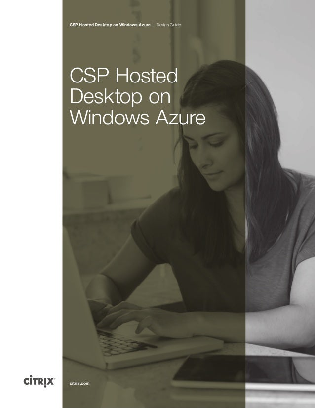 CSP Hosted Desktop on Windows Azure CSP Hosted Desktop on Windows Azure Design Guide citrix.com