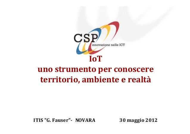 """IoT uno strumento per conoscere territorio, ambiente e realtà ITIS """"G. Fauser""""- NOVARA 30 maggio 2012"""