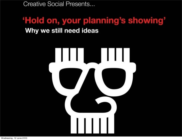 Creative Social Presents - Hold on, your planning's showing - Why we still need ideas