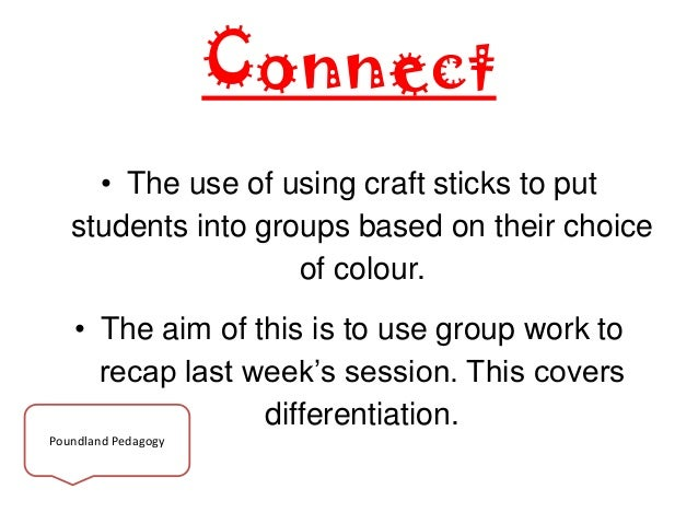 Connect • The use of using craft sticks to put students into groups based on their choice of colour. • The aim of this is ...