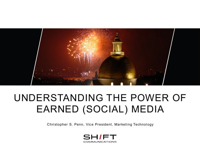 UNDERSTANDING THE POWER OF   EARNED (SOCIAL) MEDIA     Christopher S. Penn, Vice President, Marketing Technology