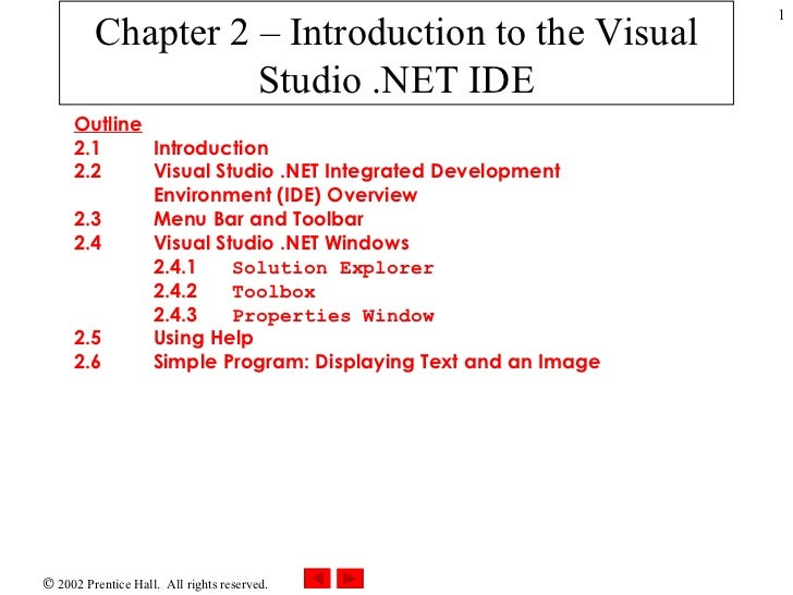 Chapter 2 – Introduction to the Visual Studio .NET IDE Outline 2.1 Introduction 2.2 Visual Studio .NET Integrated Developm...