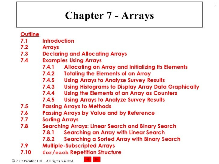 Chapter 7 - Arrays Outline 7.1  Introduction 7.2  Arrays 7.3  Declaring and Allocating Arrays 7.4  Examples Using Arrays 7...