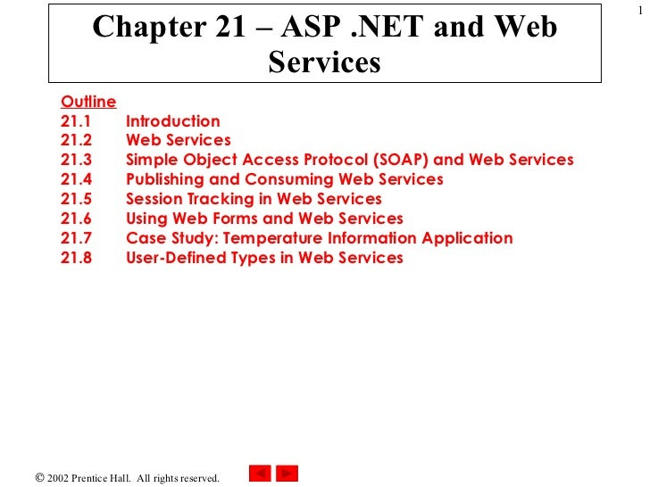Chapter 21 – ASP .NET and Web Services Outline 21.1  Introduction 21.2  Web Services 21.3  Simple Object Access Protocol (...