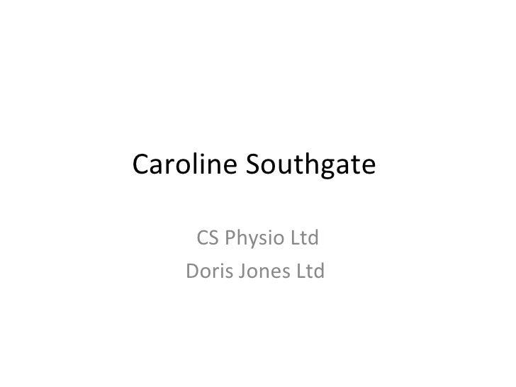 Caroline Southgate    CS Physio Ltd   Doris Jones Ltd