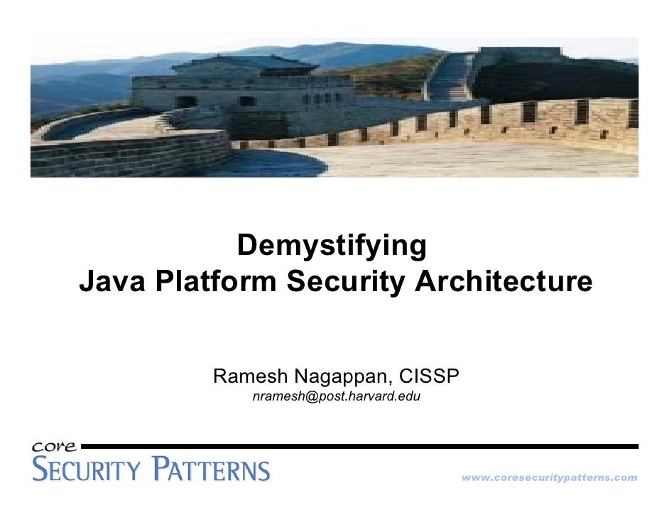Demystifying Java Platform Security Architecture            Ramesh Nagappan, CISSP             nramesh@post.harvard.edu   ...