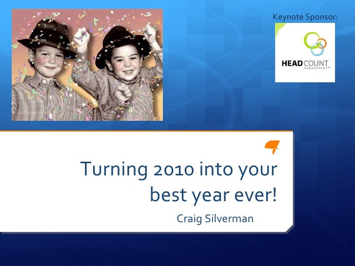 Turning 2010 into your best year ever! Craig Silverman  Keynote Sponsor:
