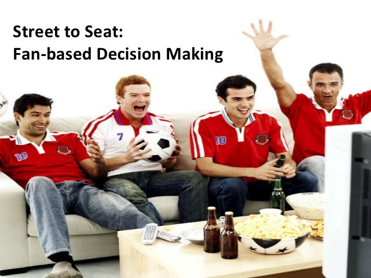 Street to Seat:  Fan-based Decision Making