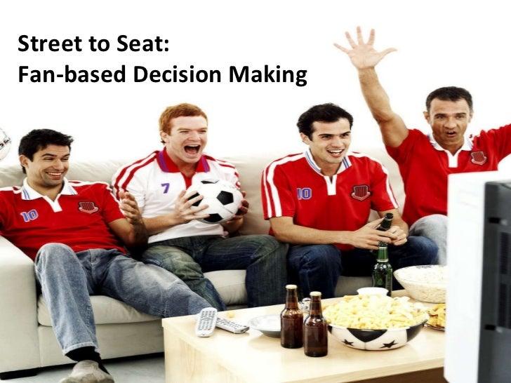 Sports Fan-based Decision Making