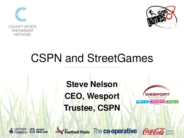 CSPN and StreetGames      Steve Nelson     CEO, Wesport     Trustee, CSPN