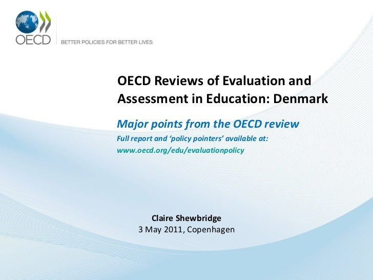 OECD Reviews of Evaluation and Assessment in Education: Denmark Claire Shewbridge 3 May 2011, Copenhagen Major points from...
