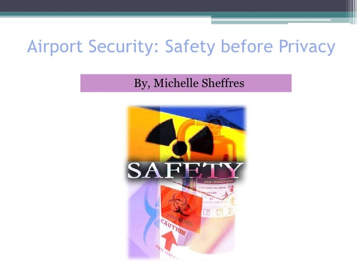 Airport Security: Safety before Privacy<br />     By, Michelle Sheffres<br />