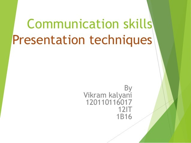 Communication skillsPresentation techniquesByVikram kalyani12011011601712IT1B16