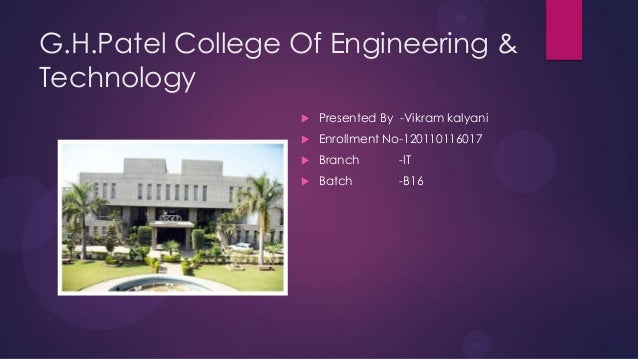 G.H.Patel College Of Engineering &Technology Presented By -Vikram kalyani Enrollment No-120110116017 Branch -IT Batch ...