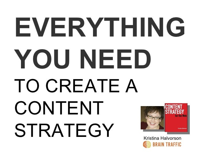 EVERYTHING YOU NEED TO CREATE A CONTENT STRATEGY Kristina Halvorson