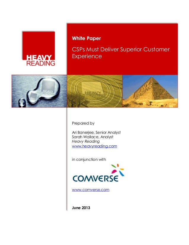 White Paper  CSPs Must Deliver Superior Customer Experience  Prepared by Ari Banerjee, Senior Analyst Sarah Wallace, Analy...