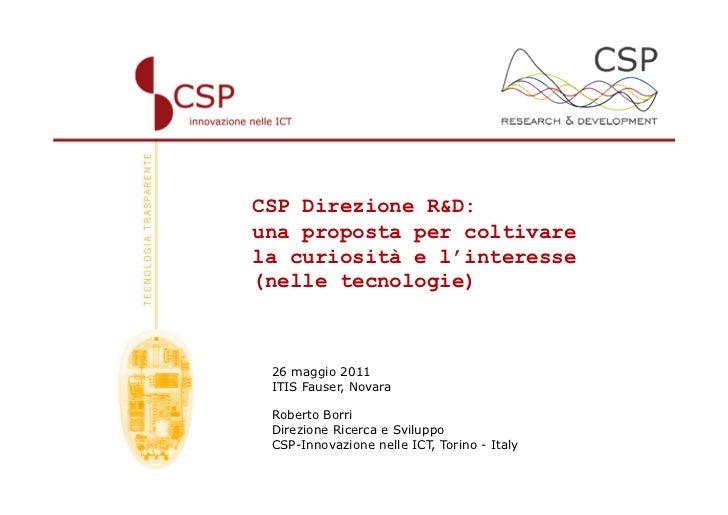 CSP Direzione R&D:una proposta per coltivarela curiosità e l'interesse(nelle tecnologie) 26 maggio 2011 ITIS Fauser, Novar...