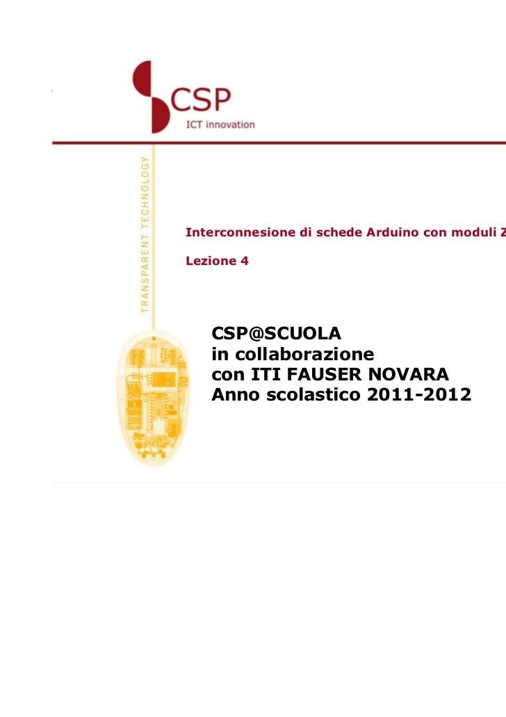 Interconnesione di schede Arduino con moduli ZigBeeLezione 4   CSP@SCUOLA   in collaborazione   con ITI FAUSER NOVARA   An...
