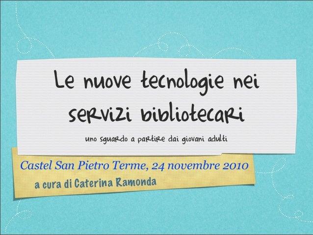 a cura di Caterina Ramonda Le nuove tecnologie nei servizi bibliotecari uno sguardo a partire dai giovani adulti Castel Sa...