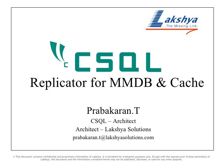 Replicator for MMDB & Cache Prabakaran.T CSQL – Architect Architect – Lakshya Solutions [email_address] © This document co...