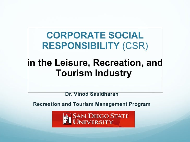 CORPORATE SOCIAL RESPONSIBILITY  (CSR) Dr. Vinod Sasidharan  Recreation and Tourism Management Program in the Leisure, Re...