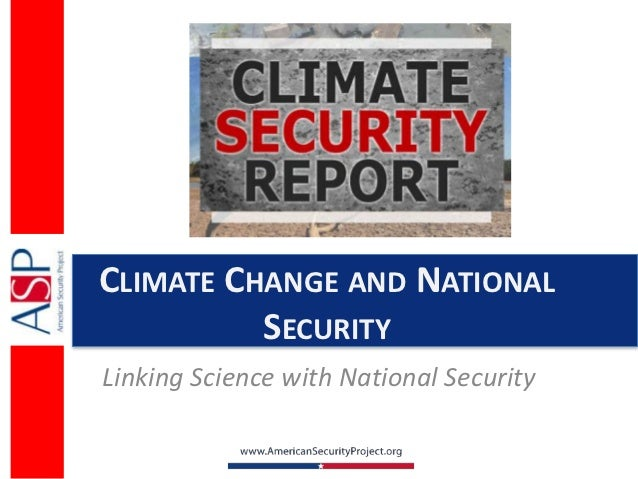 CLIMATE CHANGE AND NATIONAL          SECURITYLinking Science with National Security