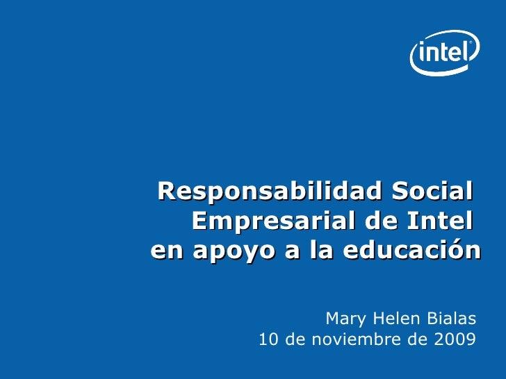 Responsabilidad Social  Empresarial de Intel  en apoyo a la educación <ul><ul><li>Mary Helen Bialas </li></ul></ul><ul><ul...