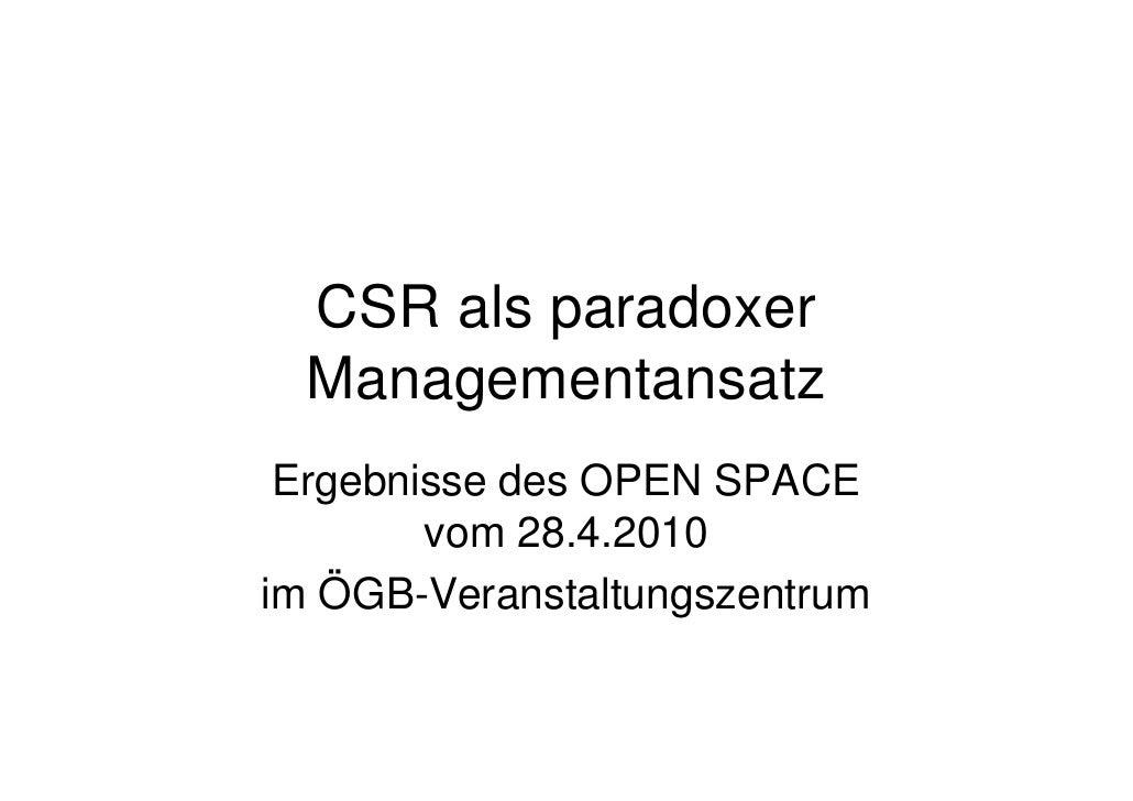 CSR als paradoxer   Managementansatz  Ergebnisse des OPEN SPACE         vom 28.4.2010 im ÖGB-Veranstaltungszentrum