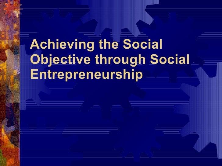 Achieving the Social Objective through Social Entrepreneurship