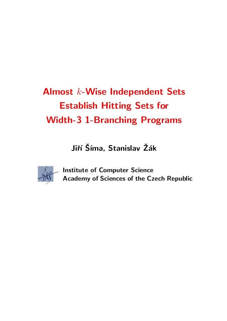 Almost k-Wise Independent Sets   Establish Hitting Sets forWidth-3 1-Branching Programs        r´ ˇ ıma, Stanislav Z´k    ...