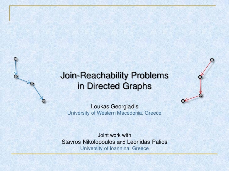 Join-Reachability Problems    in Directed Graphs           Loukas Georgiadis  University of Western Macedonia, Greece     ...