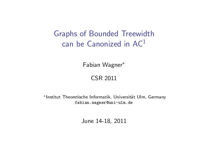 Graphs of Bounded Treewidth       can be Canonized in AC1                      Fabian Wagner∗                          CSR...